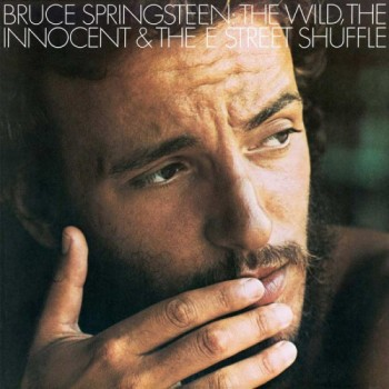 Bruce Springsteen ‎- The Wild, The Innocent & The E Street Shuffle